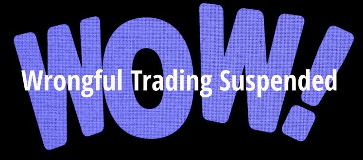 Wrongful Trading Suspended Again