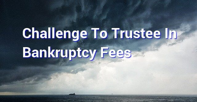 Challenge To Trustee In Bankruptcy Fees