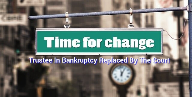 Trustee In Bankruptcy Replaced By The Court
