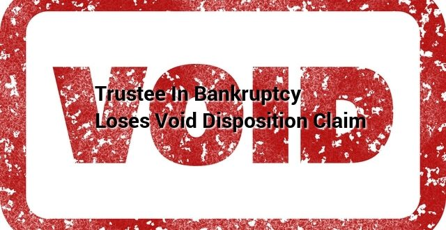 Trustee In Bankruptcy Loses Void Disposition Claim