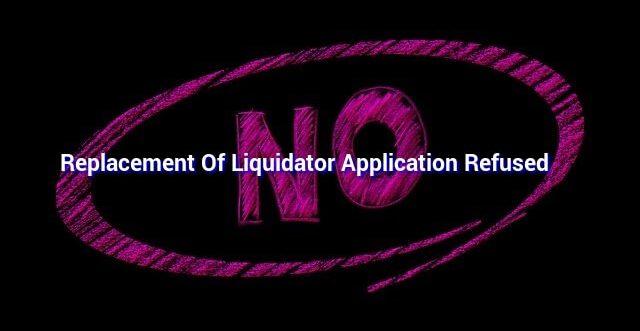 Replacement Of Liquidator Application Refused